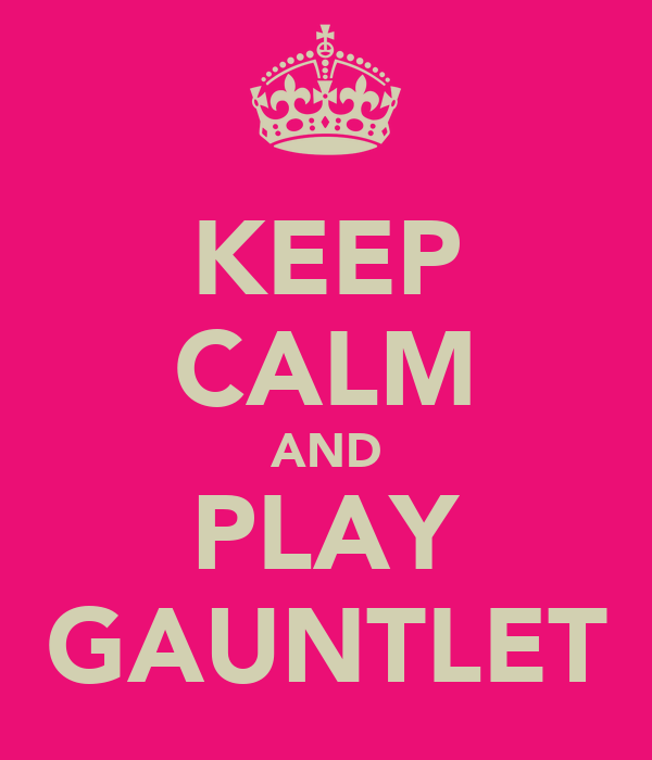 KEEP CALM AND PLAY GAUNTLET