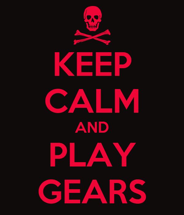 KEEP CALM AND PLAY GEARS