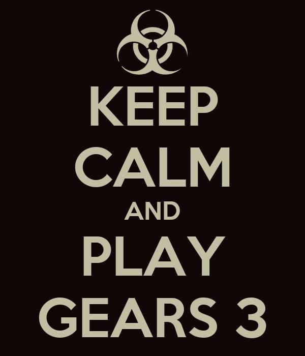 KEEP CALM AND PLAY GEARS 3