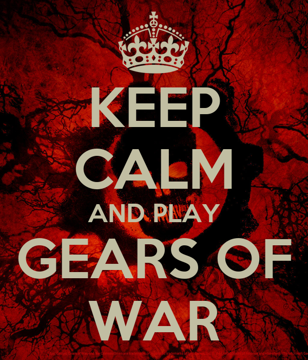 KEEP CALM AND PLAY GEARS OF WAR