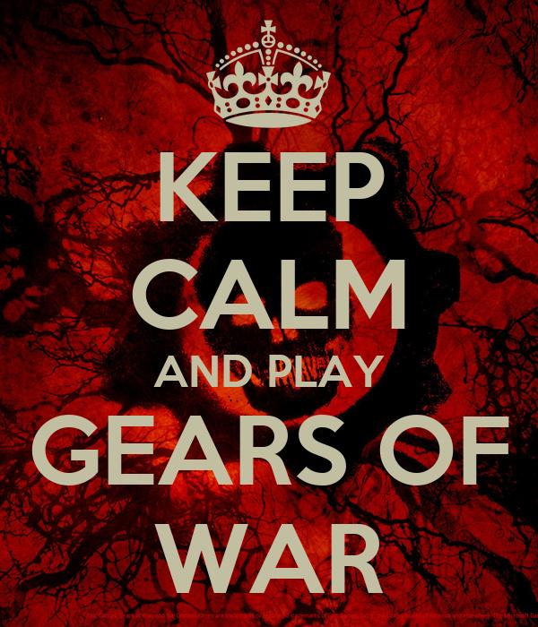 KEEP CALM AND PLAY GEARS OF WAR