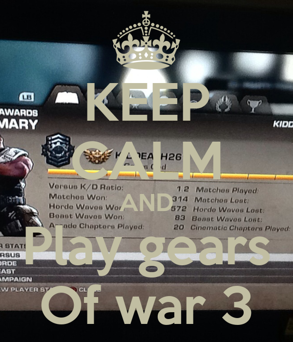 KEEP CALM AND Play gears Of war 3