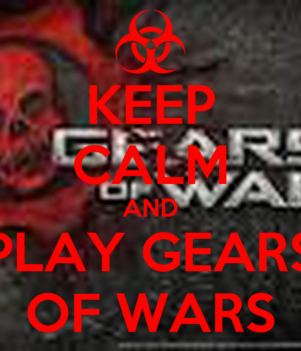 KEEP CALM AND PLAY GEARS OF WARS