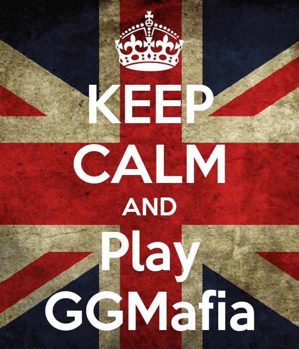KEEP CALM AND Play GGMafia