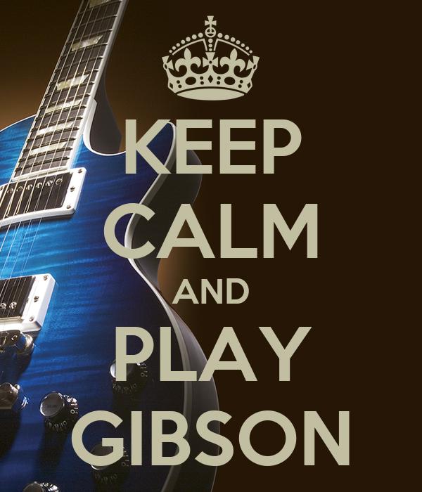 KEEP CALM AND PLAY GIBSON