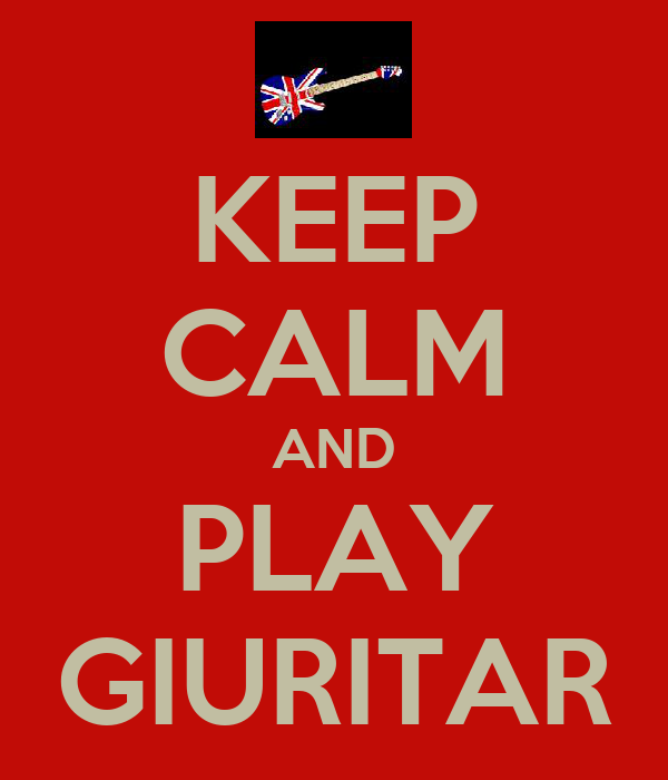 KEEP CALM AND PLAY GIURITAR
