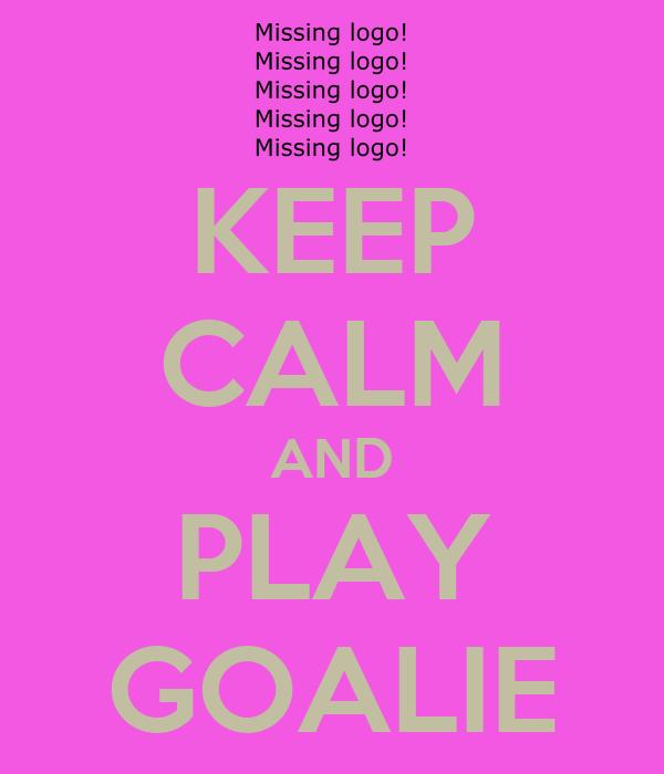 KEEP CALM AND PLAY GOALIE