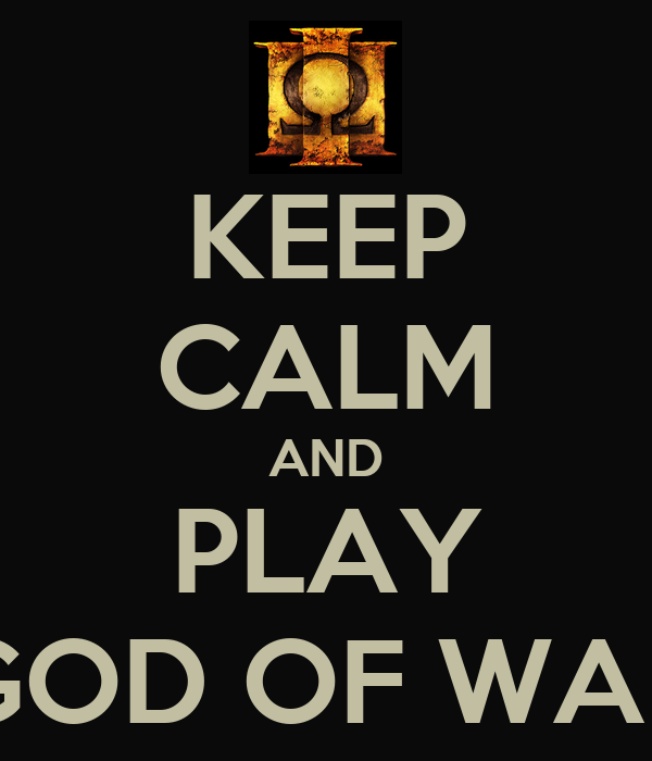 KEEP CALM AND PLAY GOD OF WAR