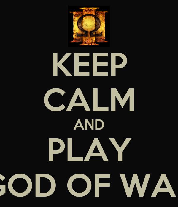 KEEP CALM AND PLAY GOD OF WAR