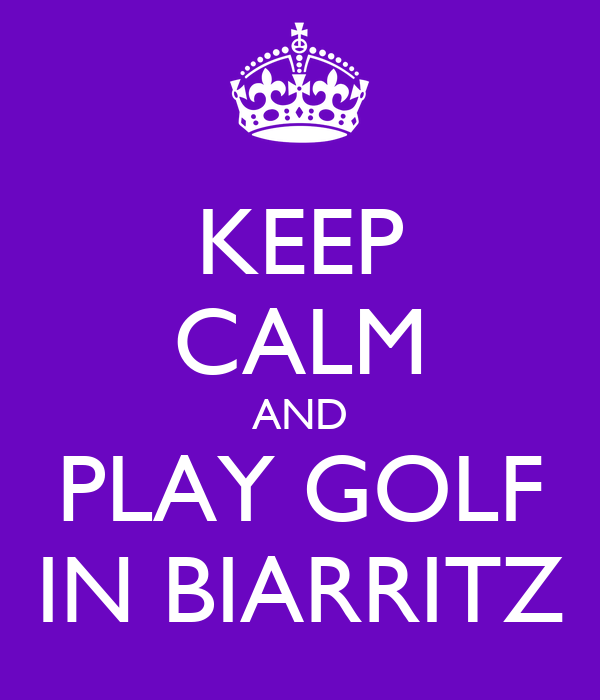 KEEP CALM AND PLAY GOLF IN BIARRITZ