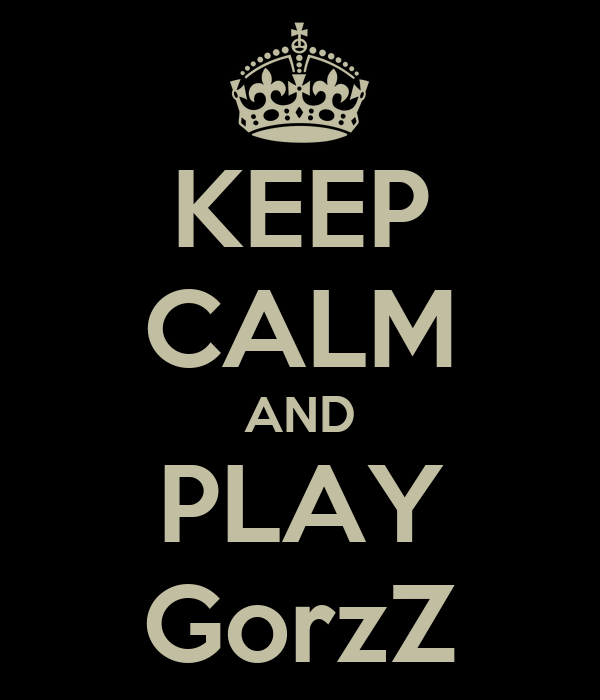 KEEP CALM AND PLAY GorzZ