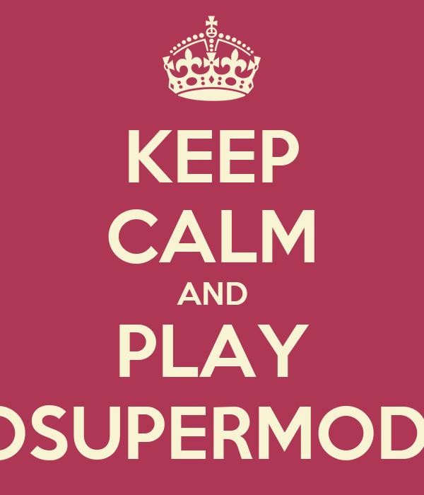 KEEP CALM AND PLAY GOSUPERMODEL