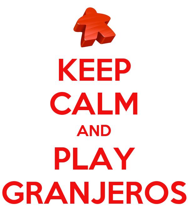 KEEP CALM AND PLAY GRANJEROS