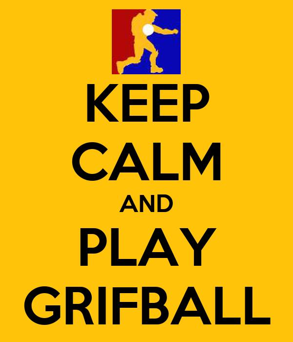 KEEP CALM AND PLAY GRIFBALL