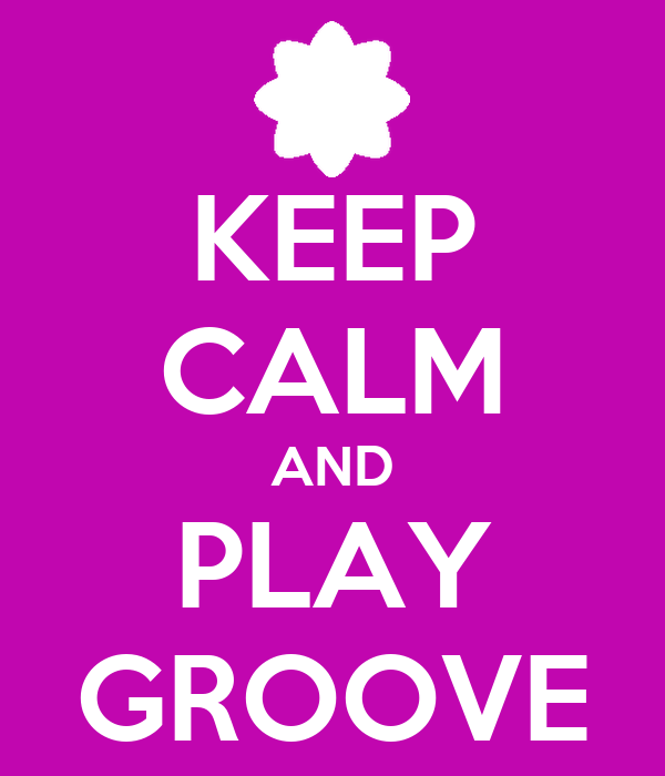KEEP CALM AND PLAY GROOVE