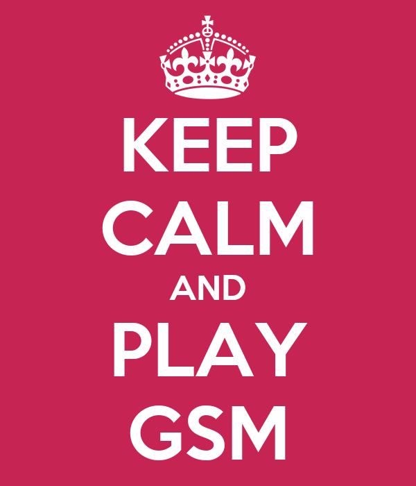 KEEP CALM AND PLAY GSM