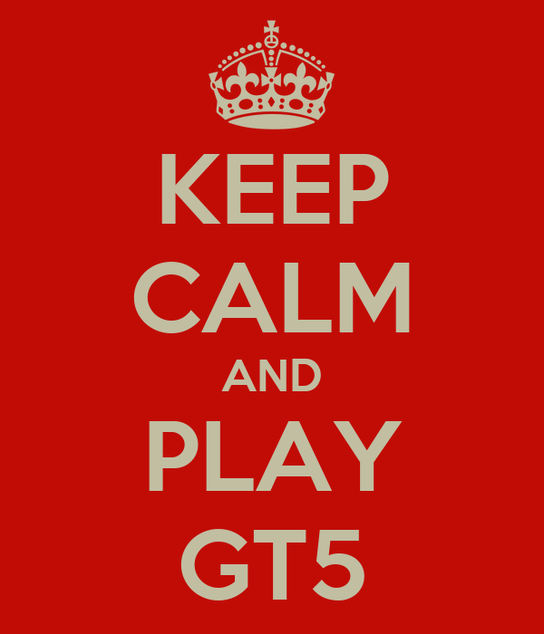 KEEP CALM AND PLAY GT5