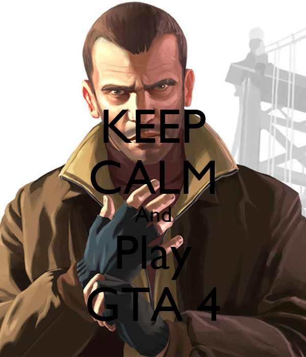 KEEP CALM And Play GTA 4