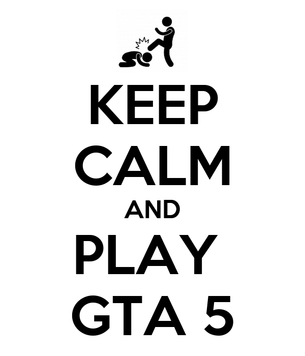 KEEP CALM AND PLAY  GTA 5