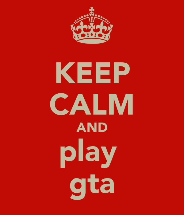 KEEP CALM AND play  gta