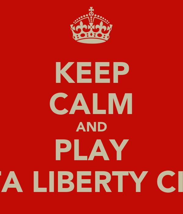 KEEP CALM AND PLAY GTA LIBERTY CITY