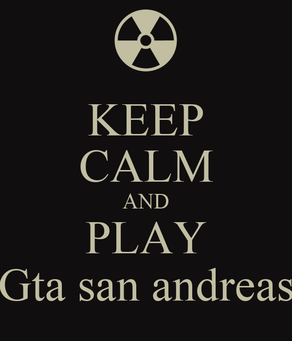 KEEP CALM AND PLAY Gta san andreas