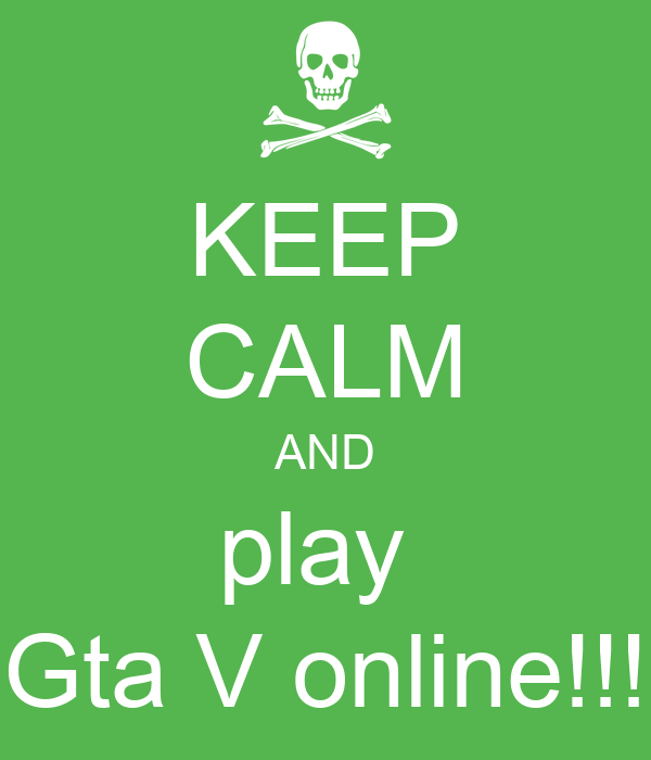 KEEP CALM AND play  Gta V online!!!