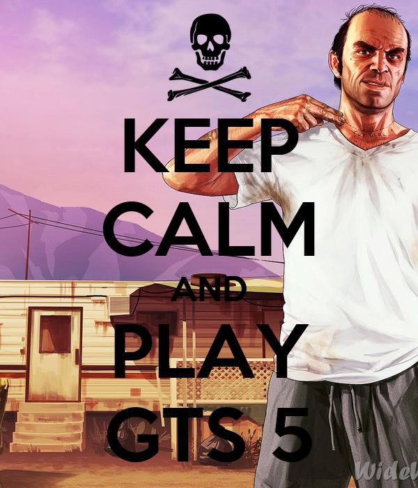 KEEP CALM AND PLAY GTS 5