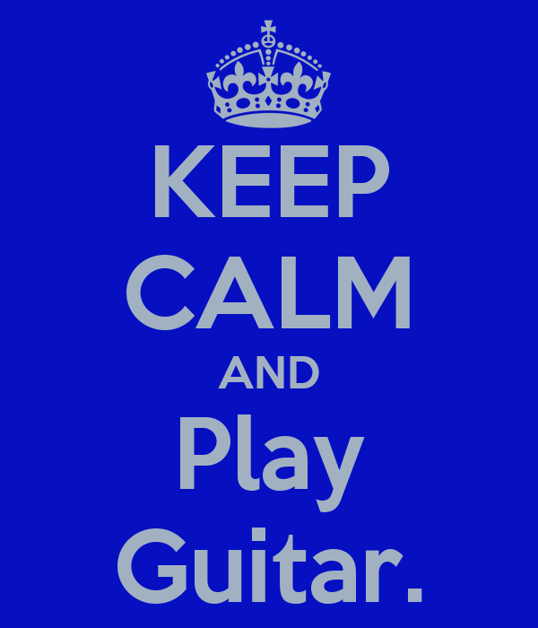 KEEP CALM AND Play Guitar.
