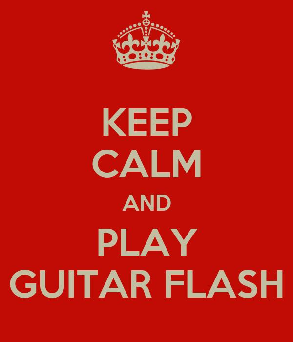 KEEP CALM AND PLAY GUITAR FLASH