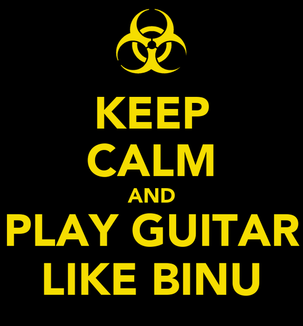 KEEP CALM AND PLAY GUITAR LIKE BINU