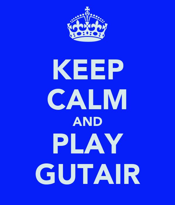 KEEP CALM AND PLAY GUTAIR