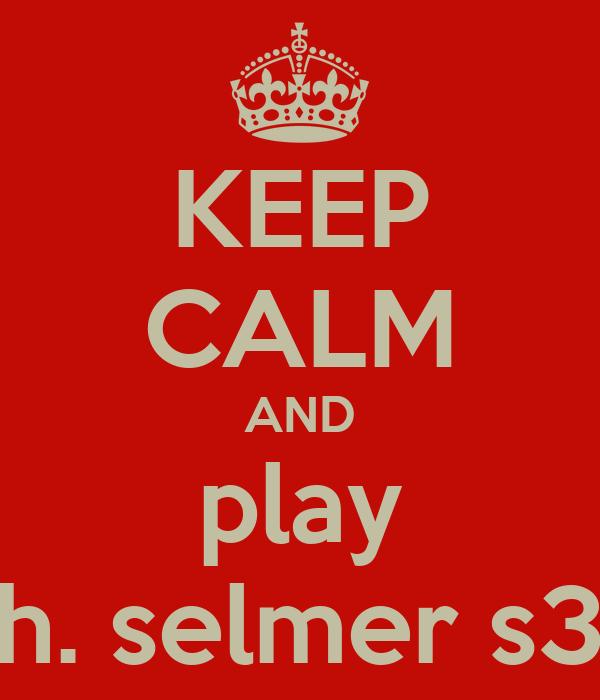 KEEP CALM AND play h. selmer s3