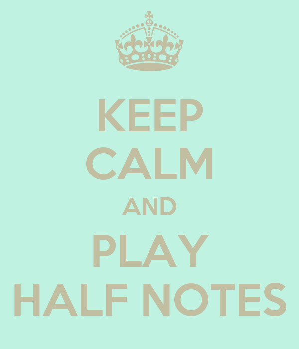 KEEP CALM AND PLAY HALF NOTES