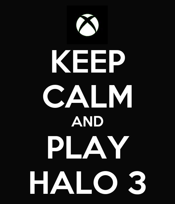 KEEP CALM AND PLAY HALO 3