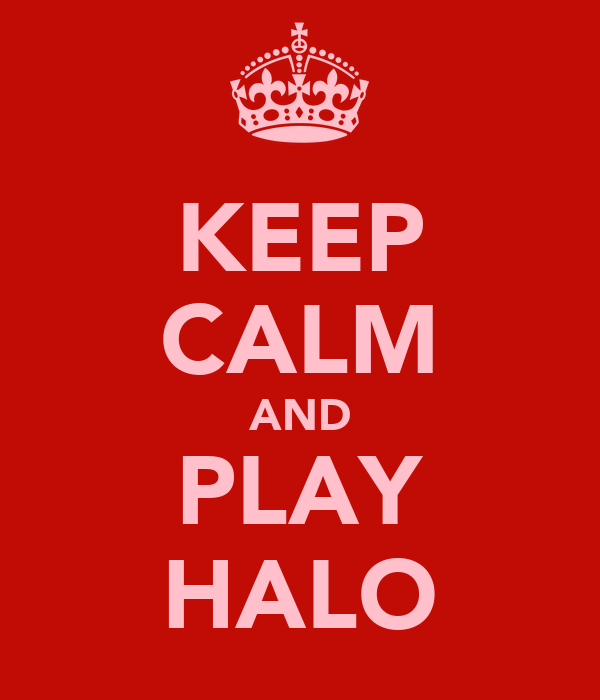 KEEP CALM AND PLAY HALO