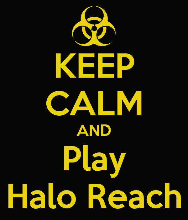 KEEP CALM AND Play Halo Reach
