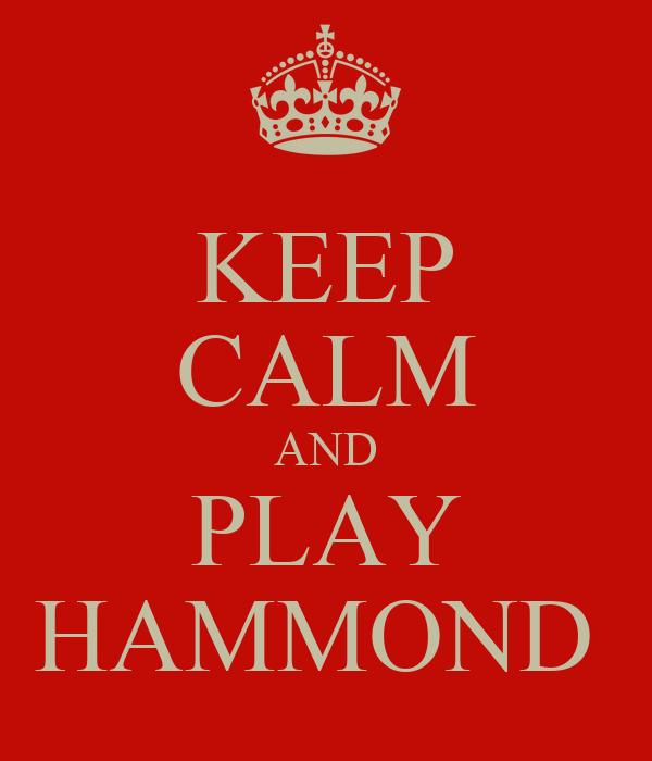 KEEP CALM AND PLAY HAMMOND