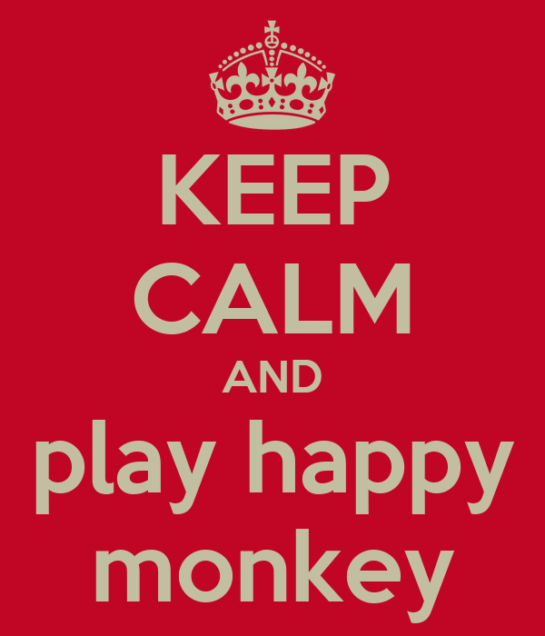 KEEP CALM AND play happy monkey