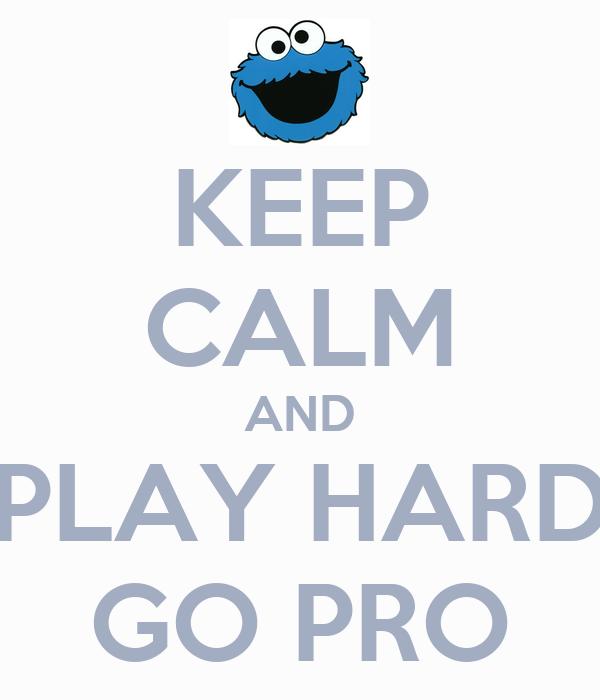 KEEP CALM AND PLAY HARD GO PRO