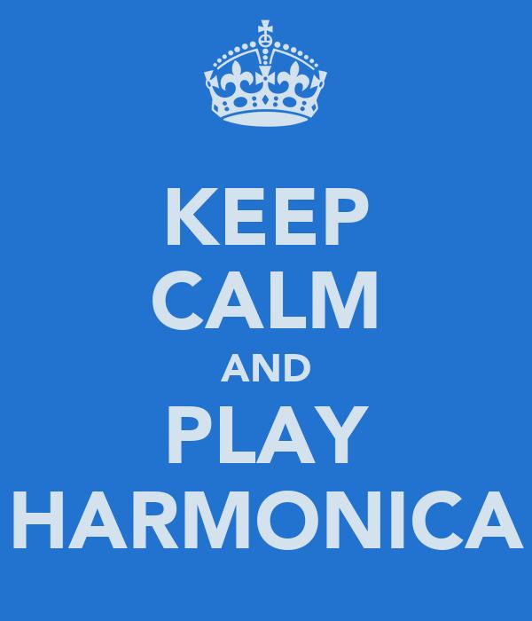 KEEP CALM AND PLAY HARMONICA