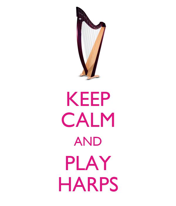 KEEP CALM AND PLAY HARPS