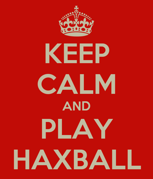 KEEP CALM AND PLAY HAXBALL