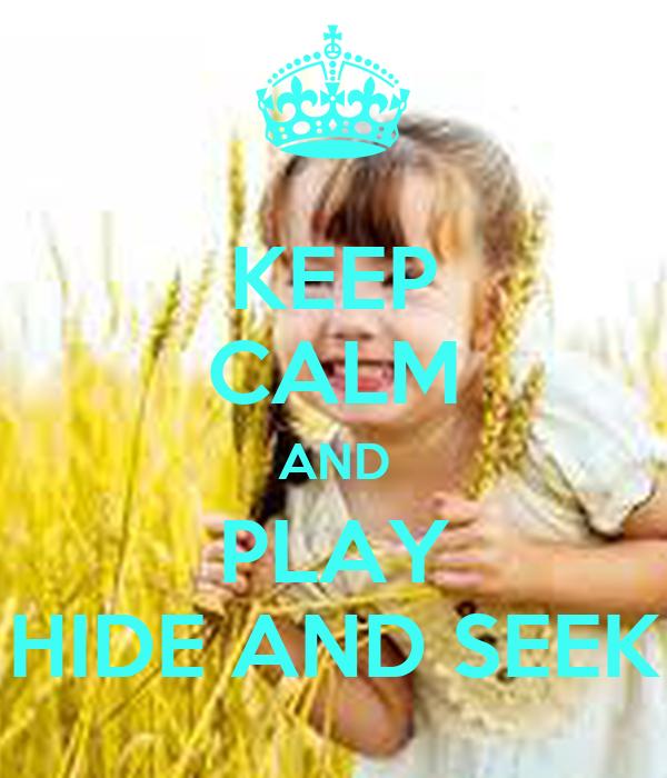 KEEP CALM AND PLAY HIDE AND SEEK