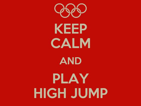 KEEP CALM AND PLAY HIGH JUMP
