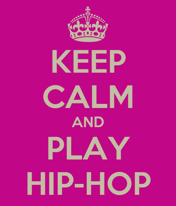 KEEP CALM AND PLAY HIP-HOP