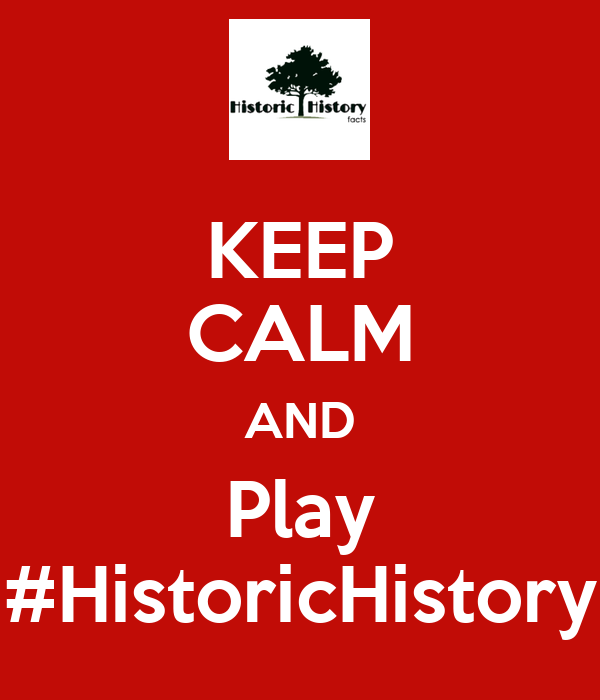KEEP CALM AND Play #HistoricHistory