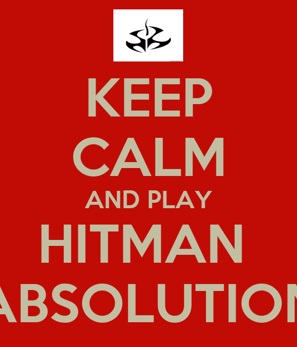 KEEP CALM AND PLAY HITMAN  ABSOLUTION