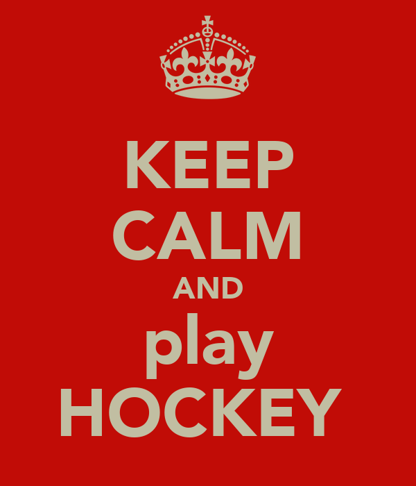 KEEP CALM AND play HOCKEY♥
