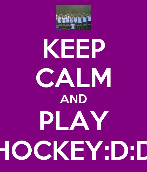 KEEP CALM AND PLAY HOCKEY:D:D